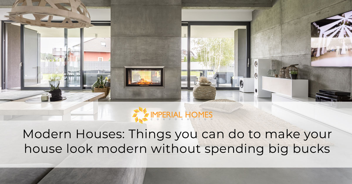 Modern Houses: Things You Can Do To Make Your House Look Modern Without Spending Big Bucks